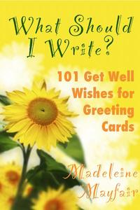 What Should I Write? 101 Get Well Wishes for Greeting Cards