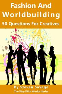 Fashion And Worldbuilding: 50 Questions For Creatives