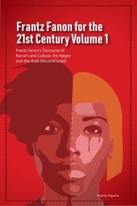 Frantz Fanon for the 21st Century Volume 1 Frantz Fanon's Discourse of Racism and Culture, the Negro and the Arab Deconstructed