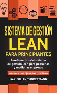 Sistema de gestión lean para principiantes: Fundamentos del sistema de gestión lean para pequeñas y medianas empresas - con muchos ejemplos prácticos
