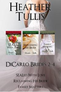 DiCarlo Brides Boxed Set books 2, 3, 4 (SEALed With Love, Reclaiming His Bride, Family Matters)