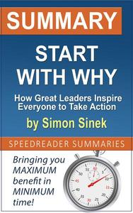 Summary of Start with Why: How Great Leaders Inspire Everyone to Take Action by Simon Sinek