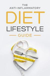 The Anti-Inflammatory Diet Lifestyle Guide