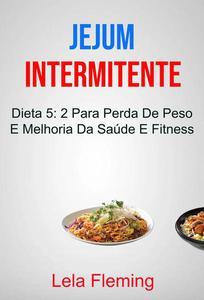 Jejum Intermitente: Dieta 5: 2 Para Perda De Peso E Melhoria Da Saúde E Fitness