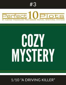 """Perfect 10 Cozy Mystery Plots: #3-1 """"A Driving Killer"""": Premium Pre-Made Novel Writing Template System"""