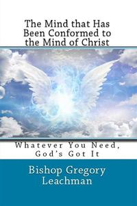 The Mind that Has Been Conformed to the Mind of Christ: Whatever You Need, God's Got It