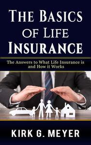 The Basics of Life Insurance: The Answer to What Life Insurance is and How It Works
