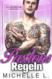 Paxtons Regeln: Ein Alpha Milliardär Liebesroman