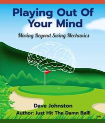 PLAYING OUT OF YOUR MIND: Moving Beyond Swing Mechanics