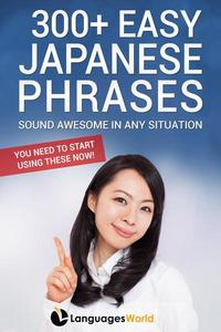 300+ Easy Japanese Phrases: Sound Awesome in Any Situation You Need to Start Using These Now!