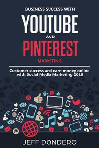 Business Success with YouTube and Pinterest Marketing: Customer Success and Earn Money Online With Social Media Marketing