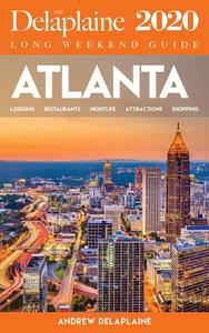 Atlanta - The Delaplaine 2020 Long Weekend Guide
