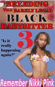 Breeding the Barely Legal Black Babysitter 3 (M/f, interracial, bwwm, breeding, taboo, anal)