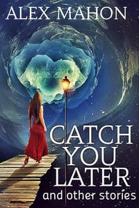 Catch You Later and Other Stories