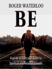 BE - a Guide to Start Your Quest to Spiritual and Personal Growth