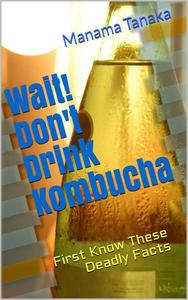 Wait! Don't Drink Kombucha: First Know These Deadly Facts