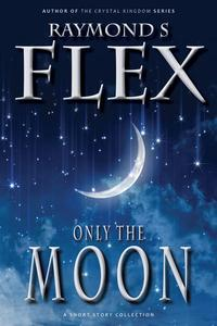 Only The Moon: A Short Story Collection