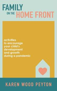 Family on the Home Front: Activities to Encourage Your Child's Development and Growth During a Pandemic