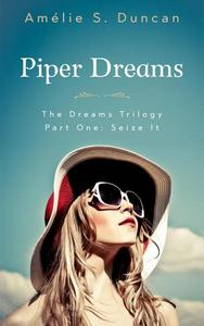 Piper Dreams Part One: Seize it