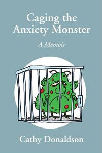 Caging the Anxiety Monster: A Memoir