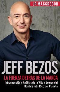 Jeff Bezos: La Fuerza Detrás de la Marca - Introspección y Análisis de la Vida y Logros del Hombre más Rico del Planeta