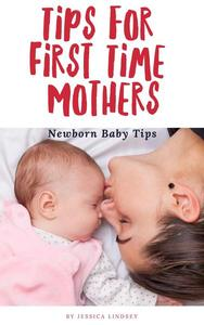 Tips for First Time Mothers - Newborn Baby Tips