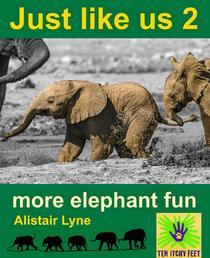 Just Like Us 2 - More Elephant Fun