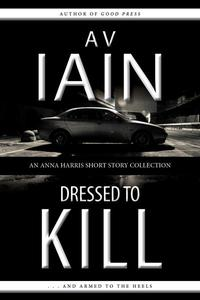 Dressed To Kill: An Anna Harris Short Story Collection