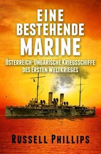 Eine bestehende Marine: Österreich-Ungarische Kriegsschiffe des Ersten Weltkrieges