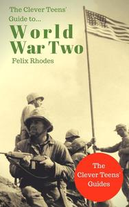The Clever Teens' Guide to World War Two