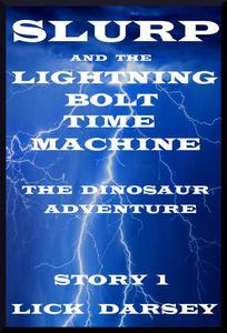 Slurp and the Lightning Bolt Time Machine: The Dinosaur Adventure