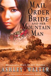 Mail Order Bride and Her Mountain Man (Mountain Mail Order Brides #2) (A Western Romance Book)