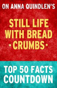 Still Life with Bread Crumbs: Top 50 Facts Countdown