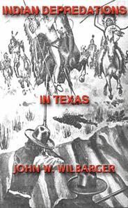 Texas Ranger Indian Tales: Indian Depredations In Texas