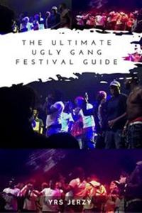 The Ultimate Ugly Gang Festival Guide