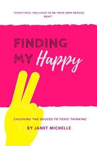 Finding My Happy: Chucking the Deuces to Toxic Thinking