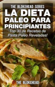 La Dieta Paleo Para Principiantes ¡Top 30 de Recetas de Pasta Paleo Reveladas!