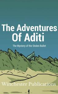 The Adventures of Aditi: The Mystery of the Stolen Bullet