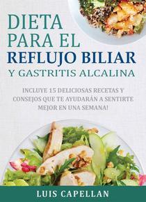 Dieta Para El Reflujo Biliar y Gastritis Alcalina - Incluye 20 Deliciosas Recetas Libres de Gluten y de Lácteos Para Tratar y Aliviar el Reflujo Biliar y Sus Molestos Síntomas