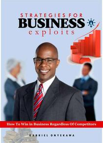 Strategies For Business Exploits...How To Win In Business Regardless Of Competitors