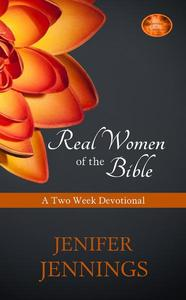 Real Women of the Bible: Two Week Devotional