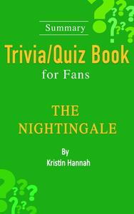 The Nightingale : A Novel by Kristin Hannah [Summary Trivia/Quiz Book for Fans]