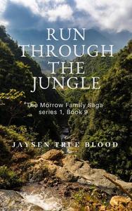 Run Through The Jungle: The Morrow Family Saga Series 1, Book 9