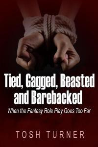 Tied, Gagged, Beasted and Barebacked: When the Fantasy Role Play Goes Too Far