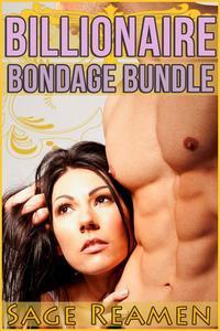 Billionaire Bondage Bundle: 3 Stories of Dominant Billionaire Erotica