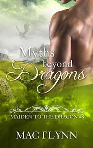 Myths Beyond Dragons: Maiden to the Dragon #8 (Alpha Dragon Shifter Romance)