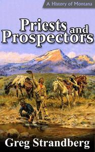 Priests and Prospectors: A History of Montana, Volume II