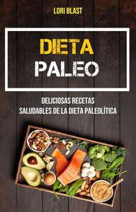 Dieta Paleo: Deliciosas Recetas Saludables De La Dieta Paleolítica