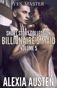 Billionaire's Maid - Short Story Collection (Volume 5)