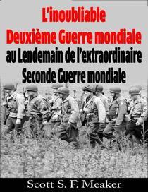 L'inoubliable Deuxième Guerre mondiale : au Lendemain de l'extraordinaire Seconde Guerre mondiale